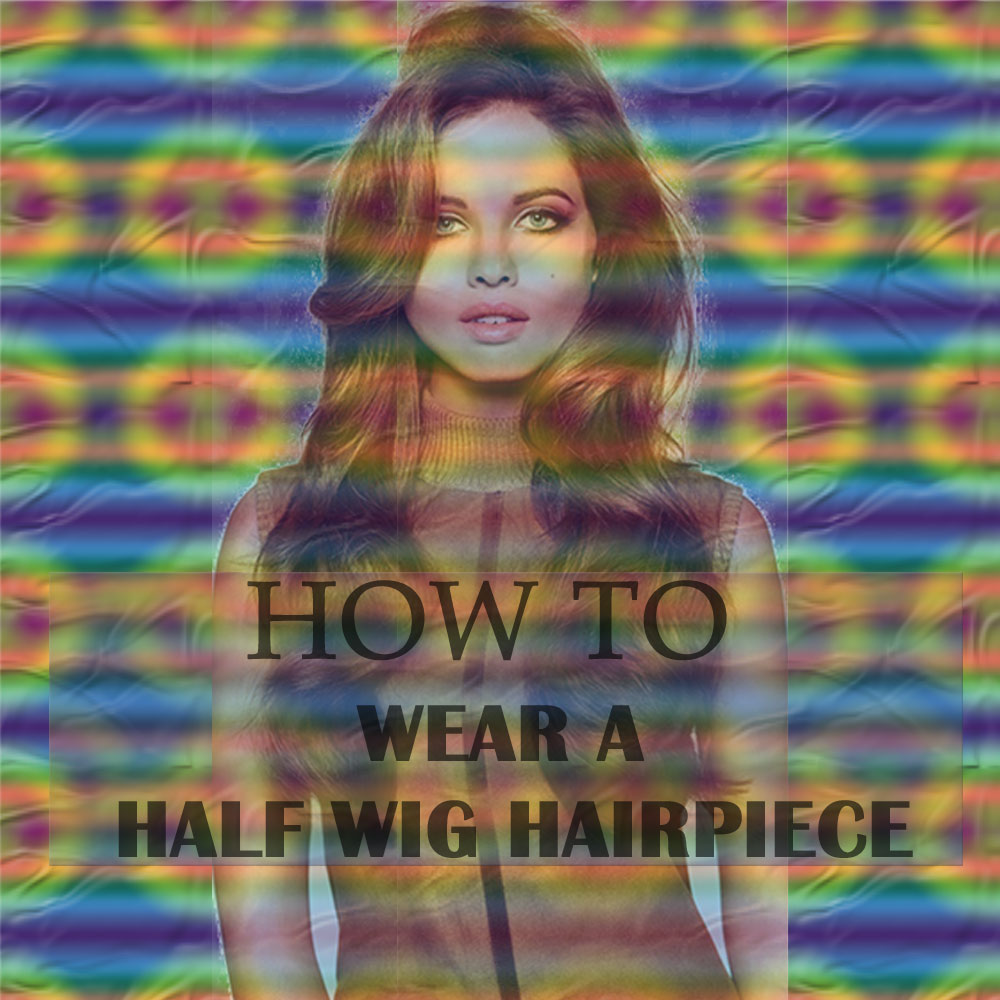 How To Apply A Half Wig Hair Piece Guide