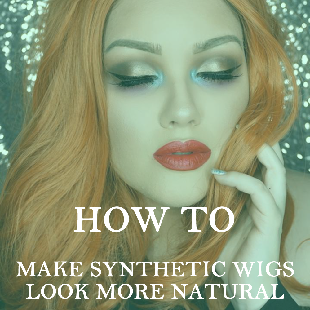 How To Make Synthetic Wigs Look More Natural
