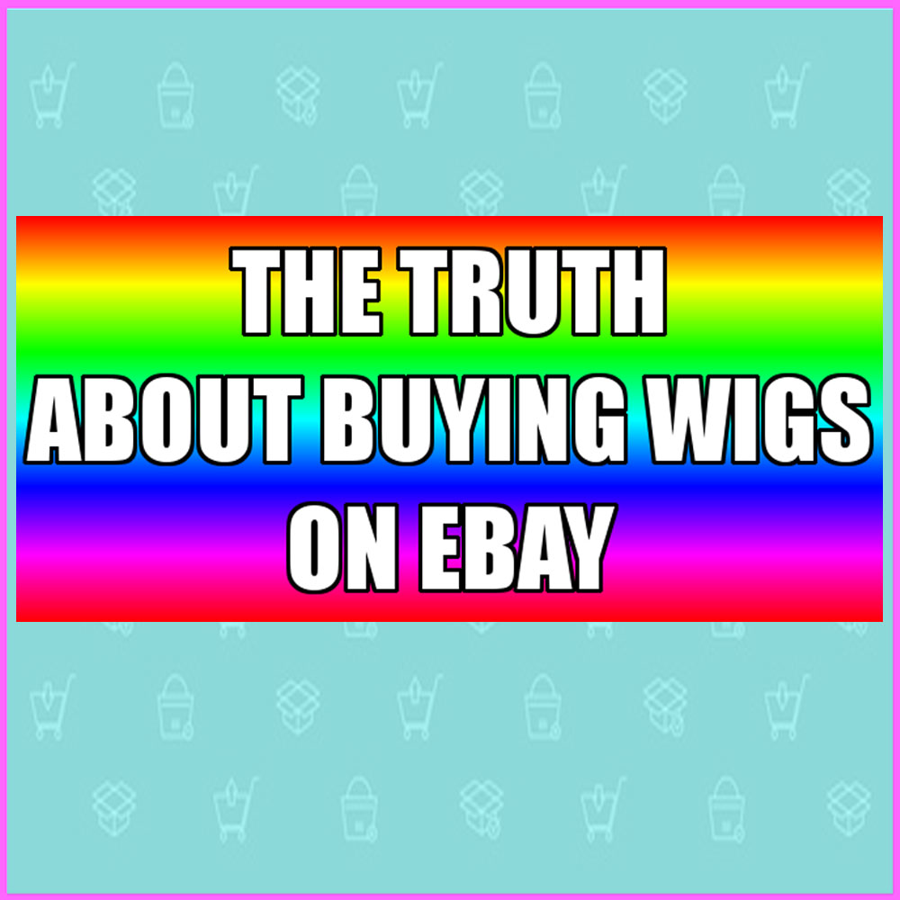 The Truth About Buying Wigs On EBay